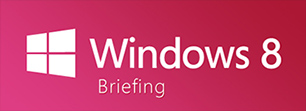 Windows 8 Briefing